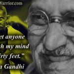 Ghandhi Quote: I will not let anyone walk through my mind with their dirty feet