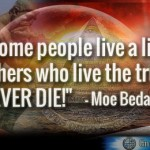 Moe Quote: Some people live a lie, while others who live the truth will NEVER DIE!
