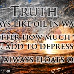 Quote: TRUTH is always like oil in water