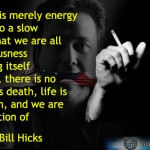 Bill Hicks Quote: All matter is merely energy condensed to a slow vibration