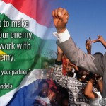 Nelson Mandella Quote: If you want to make peace with your enemy
