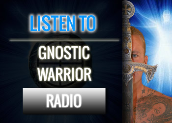 The Gnostic Warrior Radio Show and Podcast Goes Live on August 3 from 6-8pm PST