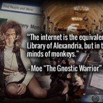 The internet is the equivalent of the ancient Library of Alexandria, but in the hands and minds of monkeys