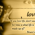 Bruce Lee: If you love life, don't waste time, for time is what life is made up of