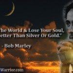 Bob Marley: Don't gain the world and lose your soul