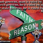 When the mob governs, man is ruled by ignorance; when the church governs, he is ruled by superstition