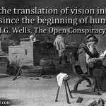 Never has the translation of vision into realities been easy since the beginning of human effort