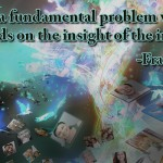 There is a fundamental problem with truth: It depends on the insight of the individual