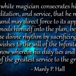 The white magician consecrates his life to study, meditation, and service