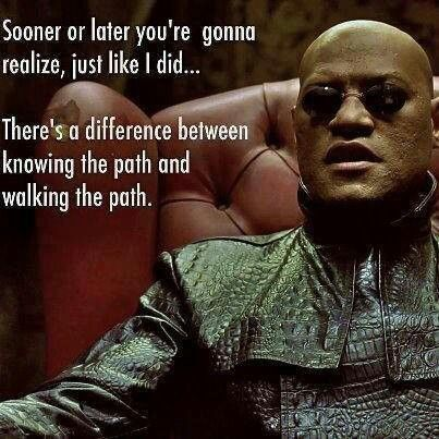 There's a difference between knowing the path and walking the path
