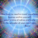 You have no need to travel anywhere. Journey within yourself…