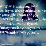 The kingdom is inside you, and it is outside you