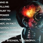 He who is unwilling to trust the power of thinking