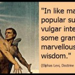 Almost all popular superstitions are vulgar intepretations of some grand maxim or marvellous secret of occult wisdom