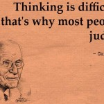 Thinking is difficult, that's why most people judge