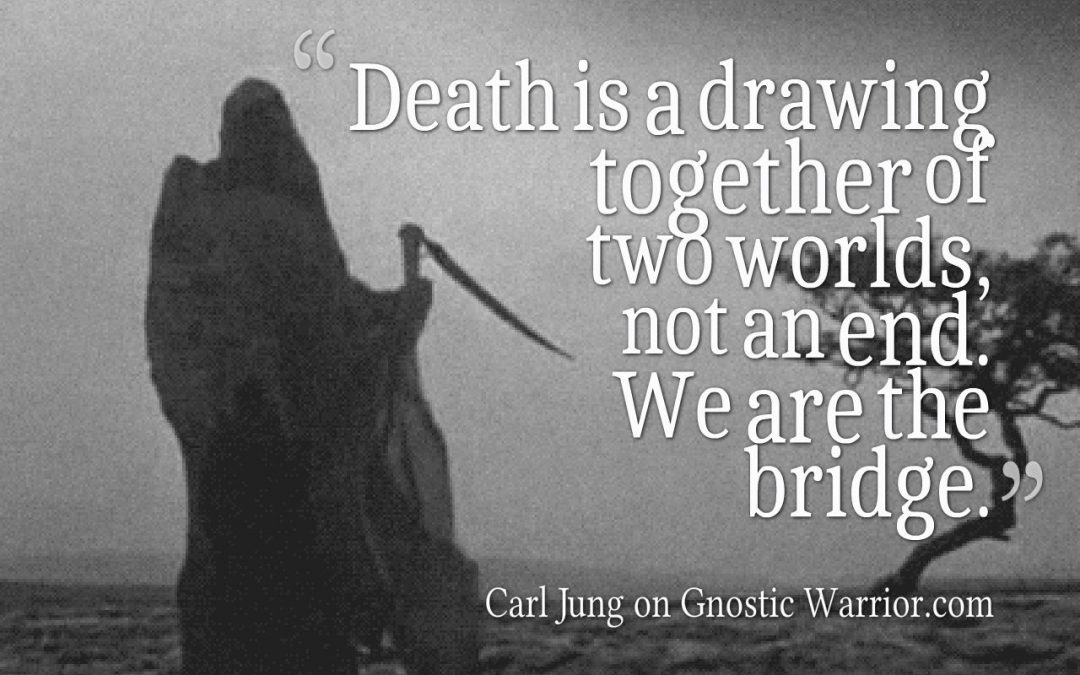 Death is a drawing together of two worlds, not an end. We are the bridge
