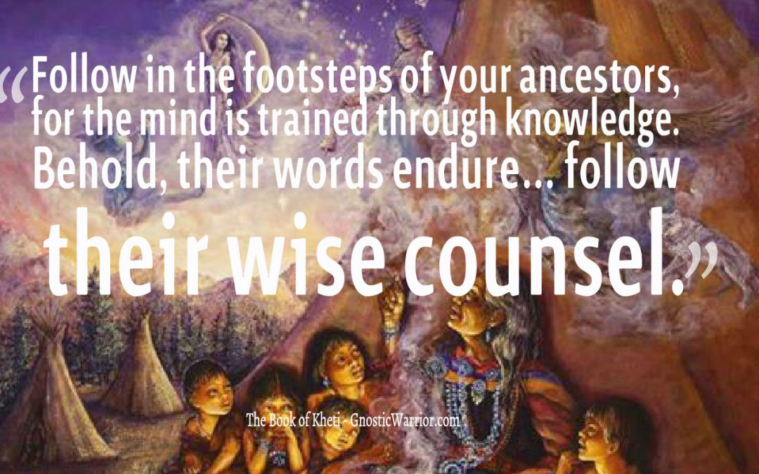 Follow in the footsteps of your ancestors, for the mind is trained through knowledge