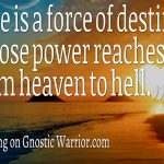 Love is a force of destiny whose power reaches from heaven to hell