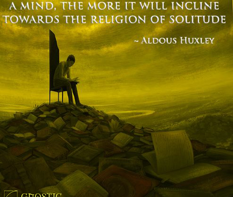The more powerful and original the mind, the more it will incline towards the religion of solitude