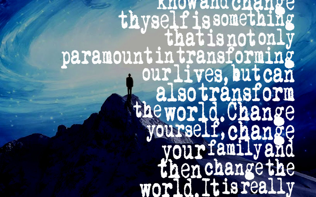 How to transform yourself, family and the world