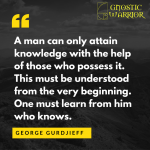 A man can only attain knowledge with the help of those who possess it
