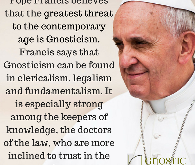 Pope Francis is convinced that the greatest threat to the contemporary age is Gnosticism