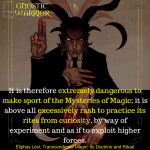 It is therefore extremely dangerous to make sport of the Mysteries of Magic