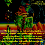 As Gnostics, we do not seek the light to believe, we seek the light to know