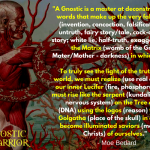 A Gnostic is a master at deconstructing the words that make up the very fabrication of the Matrix