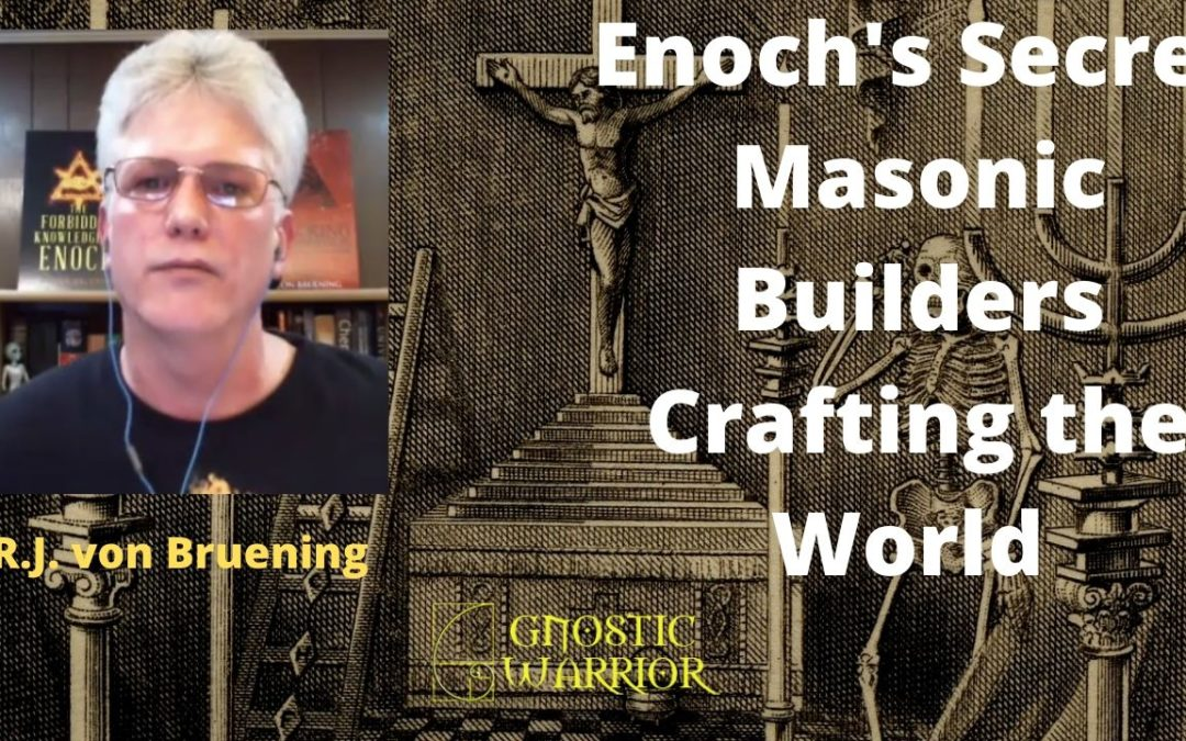 Enoch's Secret Masonic Builders Crafting the World – R.J. von Bruening