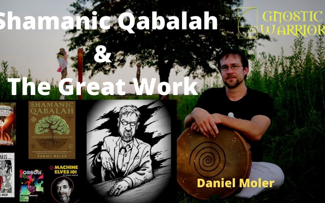 Shamanic Qabalah and The Great Work – Daniel Moler