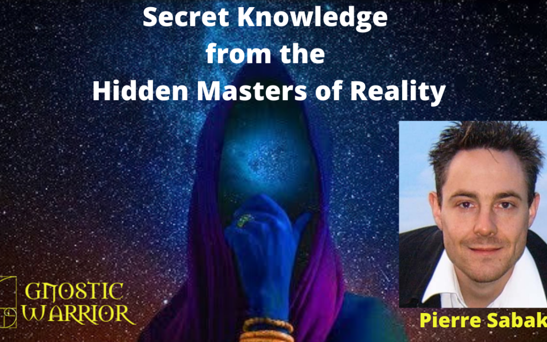 The Secret Knowledge of the Hidden Masters of Reality – Pierre Sabak
