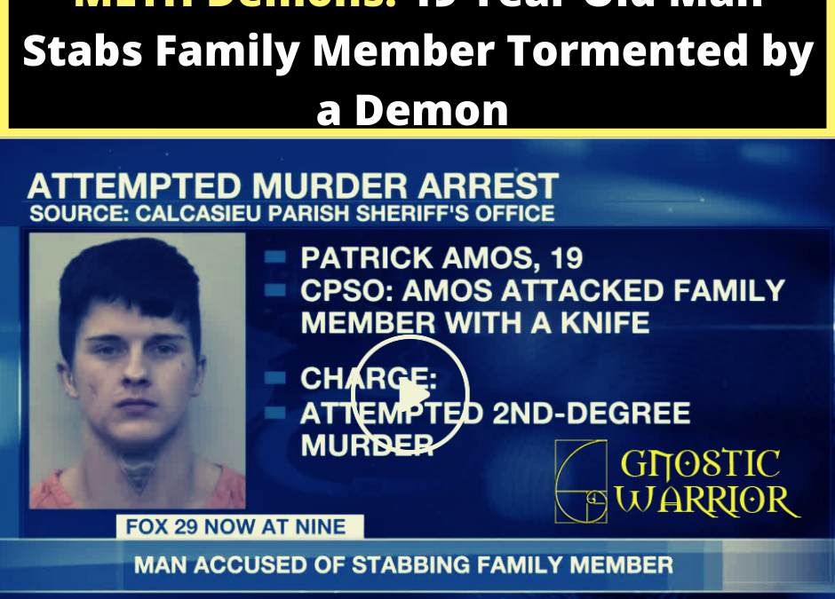 Meth Demons: 19 Year Old Man Stabs Family Member Tormented by a Demon