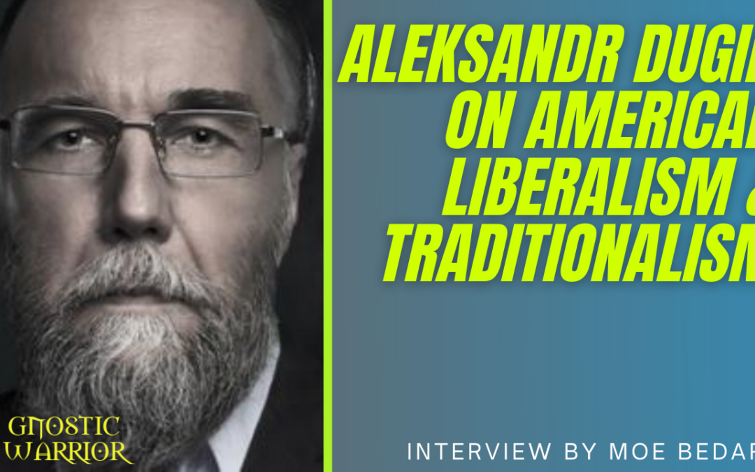 Aleksandr Dugin on Liberalism, Traditionalism & the 4th Political Theory