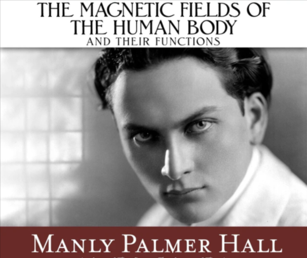 Manly P. Hall: Magnetism and the Magnetic Fields of the Body