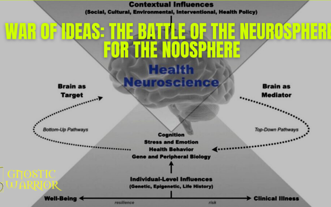 War of Ideas: The Battle of the Neurosphere for the Noosphere