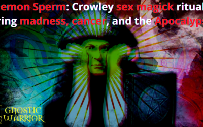 Demon Sperm: Crowley sex magick rituals bring madness, cancer, and the Apocalypse