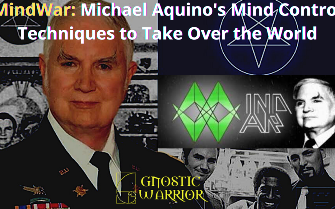 MindWar: Michael Aquino's Mind Control Techniques to Take Over the World